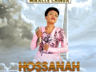 Miracle Chinga - Hossanah mp3 downloaqd