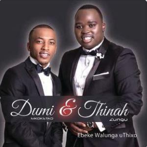 Thinah Zungu & Dumi Mkokstad – Ebeke Walunga uThixo