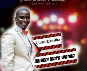 Khama Khwiliro - Ubiseni Moyo wanga