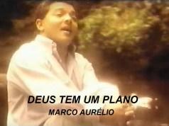 Deus Tem Um Plano - Marco Aurélio