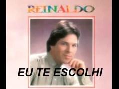 Eu Te Escolhi - Reinaldo