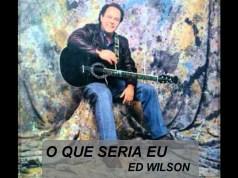 O Que Seria Eu - Ed Wilson