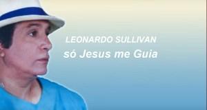 Só Jesus Me Guia - Leonardo Sullivan