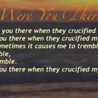 Were you there when they crucified my Lord? song lyrics