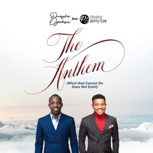 MUSIC: Dunsin Oyekan - The Anthem (What God Cannot Do Does Not Exist) ft. Pastor Jerry Eze ( + Video & Lyrics )