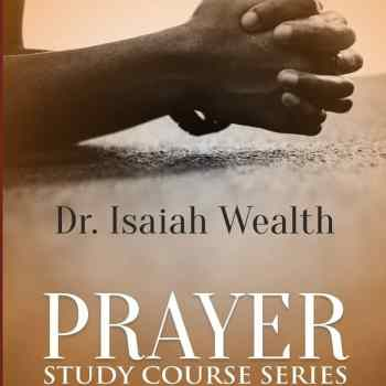 Prayer Study Course Series – Dr. Isaiah Wealth