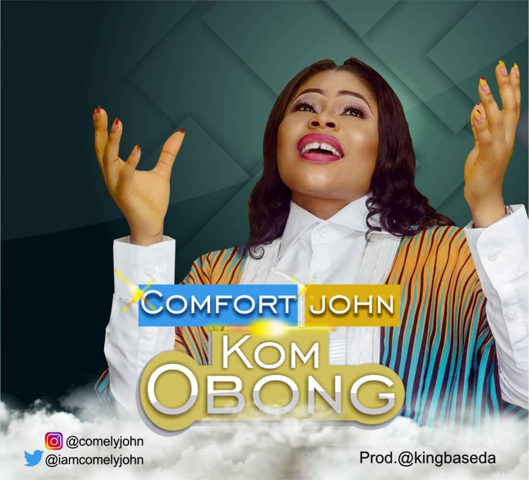 Comfort John. Kom Obong. Praise The Lord