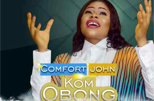 Comfort John. Kom Obong. Praise The Lord