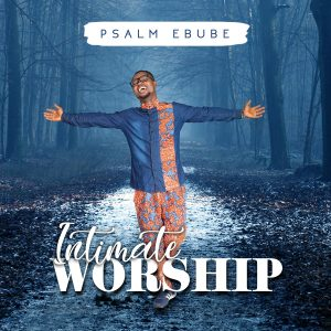 Intimate Worship by Psalm Ebube Mp3 Download | Gospel Redefined