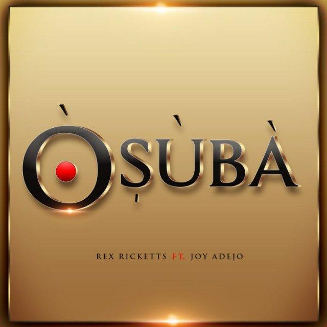 "Rex Ricketts ft. Joy Adejo releases new single ""Osuba"""