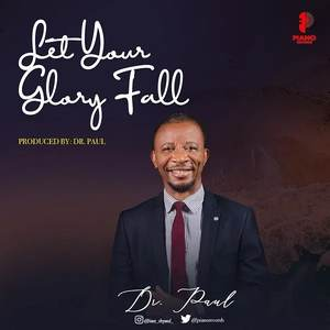 Dr. Paul – Let Your Glory Fall [MP2 + VIDEO + LYRICS]