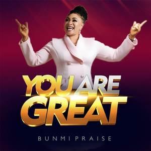 Bunmi Praise-You Are Great