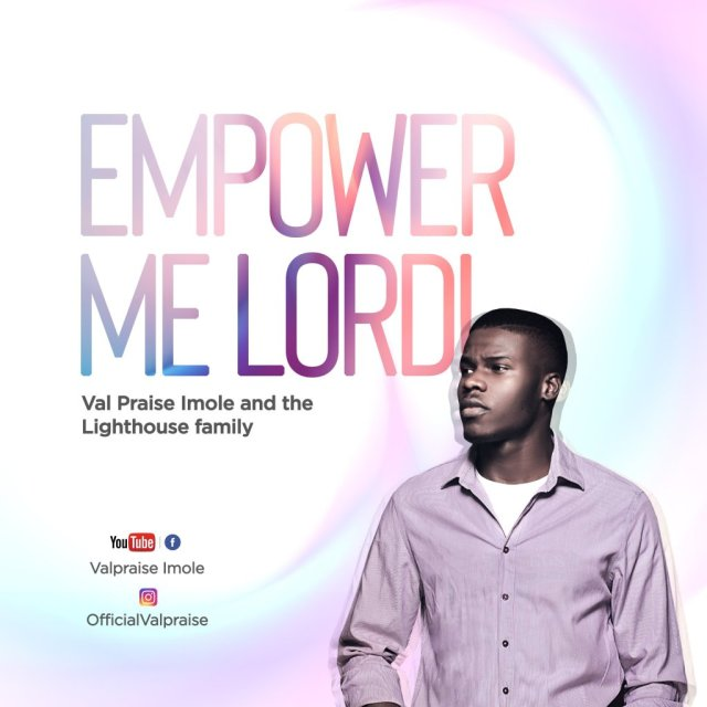 Val DOWNLOAD MUSIC MP3: Praise Imola – Empower Me Lord