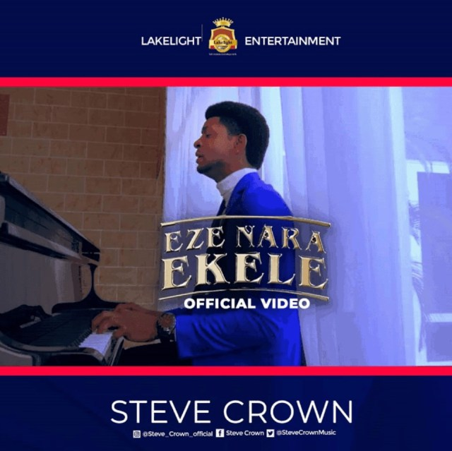 NEW MUSIC VIDEO: Steve Crown – Eze Nara Ekele (Mp3, Video and Lyrics)