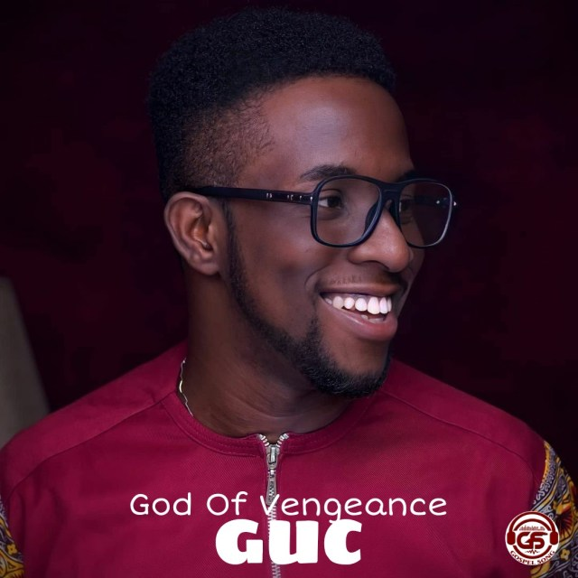 DOWNLOAD: GUC – God Of Vengeance (Mp3, Video and Lyrics).