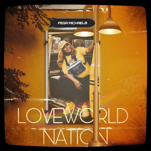 DOWNLOAD: Fega Michael – Loveworld Nation