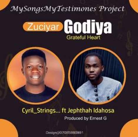 zuciyar-godiya-cyril-strings [MP3 DOWNLOAD] Zuciyar Godiya - Cyril Strings ft. Jephthah Idahosa Aigbe