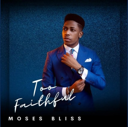Moses Bliss - Too Faithful Album Songs Zip Download