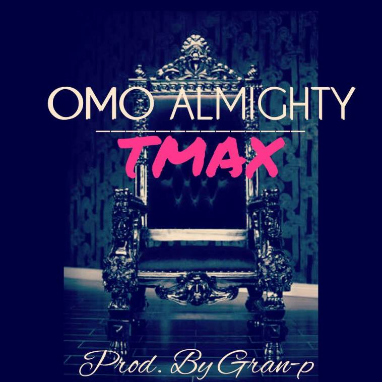 TMAX - Omo Mighty
