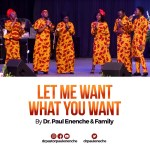 Let me want what you want - paul enenche