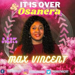 MUSIC: OSANERA & IT'S OVER- MAX VINCENT