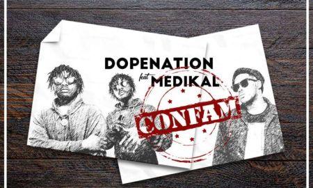DopeNation ft Medikal – Confam
