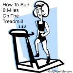 How To Run 8 Miles On A Treadmill