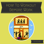 How To Workout Before Work