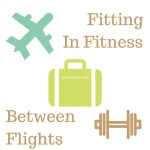 Fitting In Fitness Between Flights