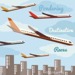 Pondering A Destination Race