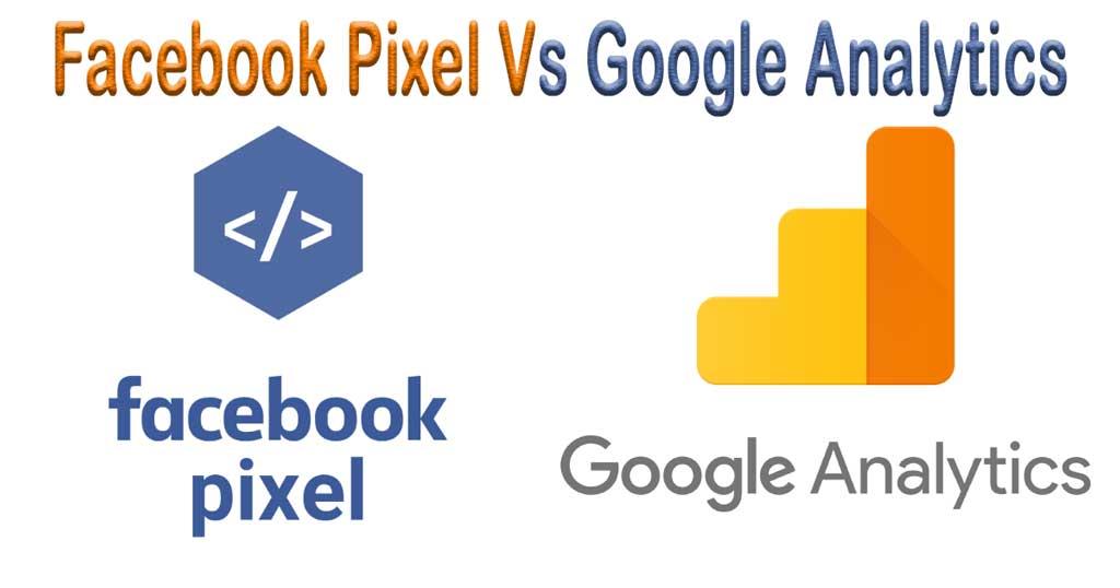 Facebook Pixel Vs Google Analytics [FULL COMPARISON]