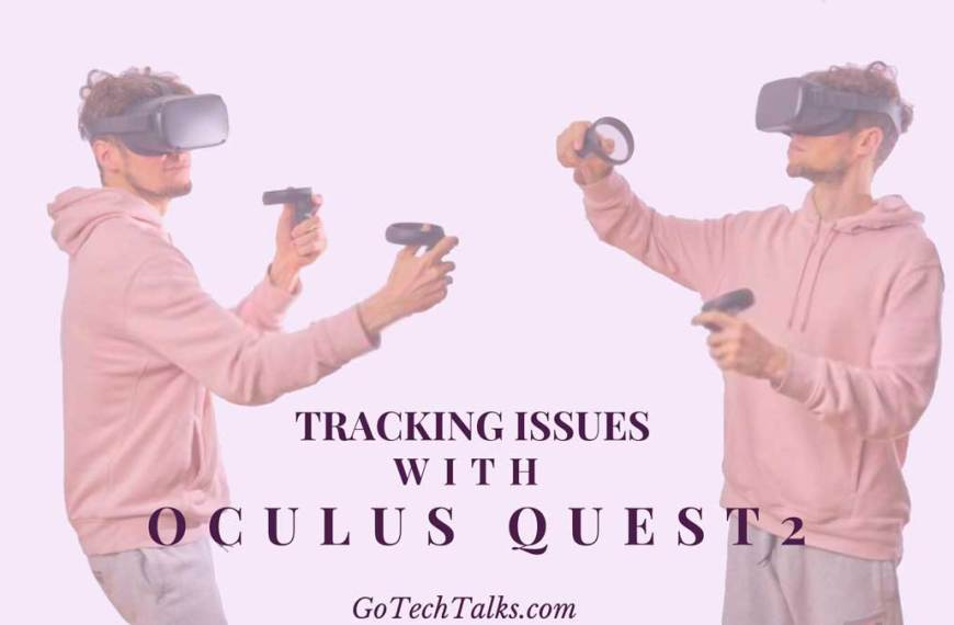 What Are 5 Main Tracking Issues & How to Fix Tracking Issues With Oculus Quest 2?
