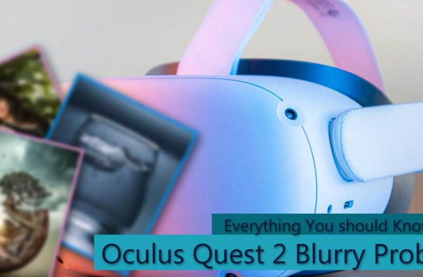 Everything You Should Know About Oculus Quest 2 Blurry Problem
