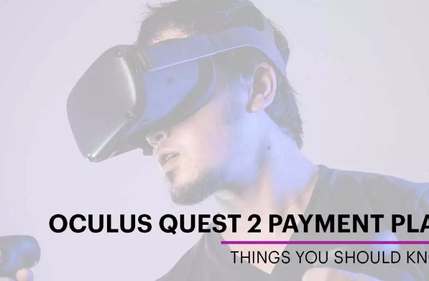 10 Things You Should Know About The Oculus Quest 2 Payment Plan And More