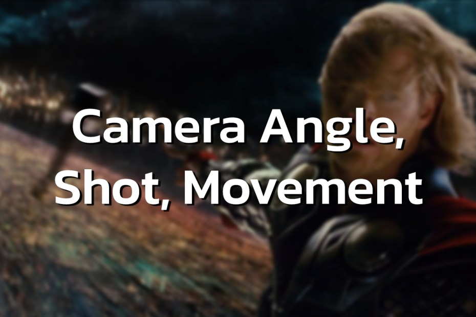 Camera Angle, Shot, Movement