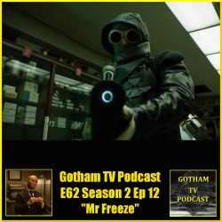 GTVP E63 Gotham S02E12 Mr Freeze Podcast