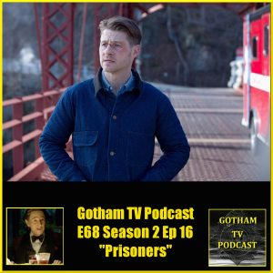 GTVP E68 Gotham S02E16 Prisoners Podcast