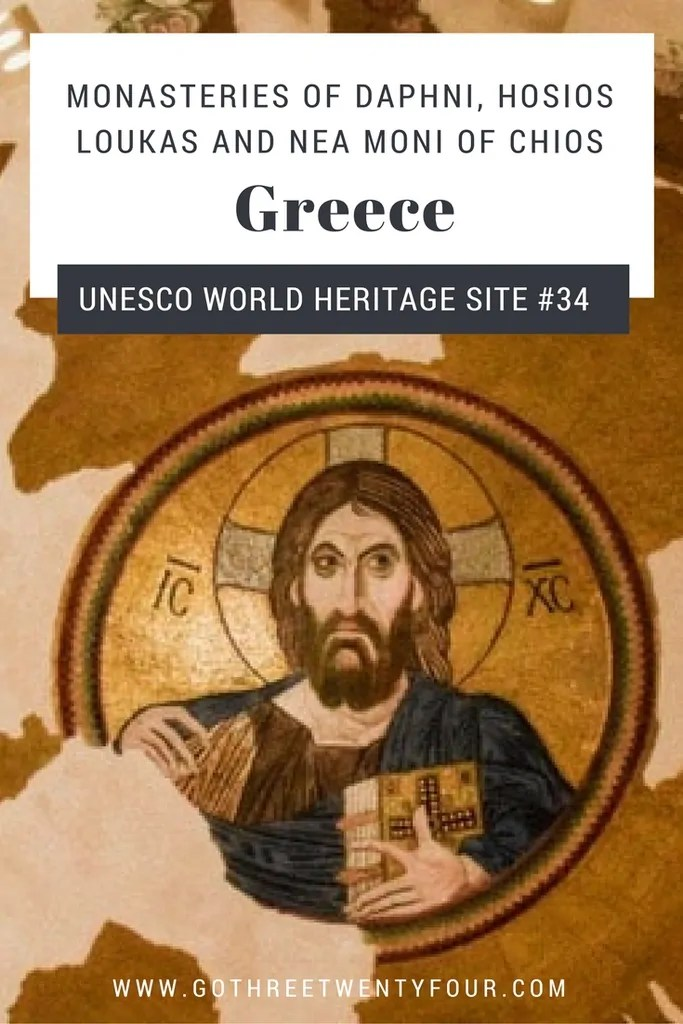 UNESCO World Heritage Site #34: Monasteries of Daphni, Hosios Loukas and Nea Moni of Chios (Greece)