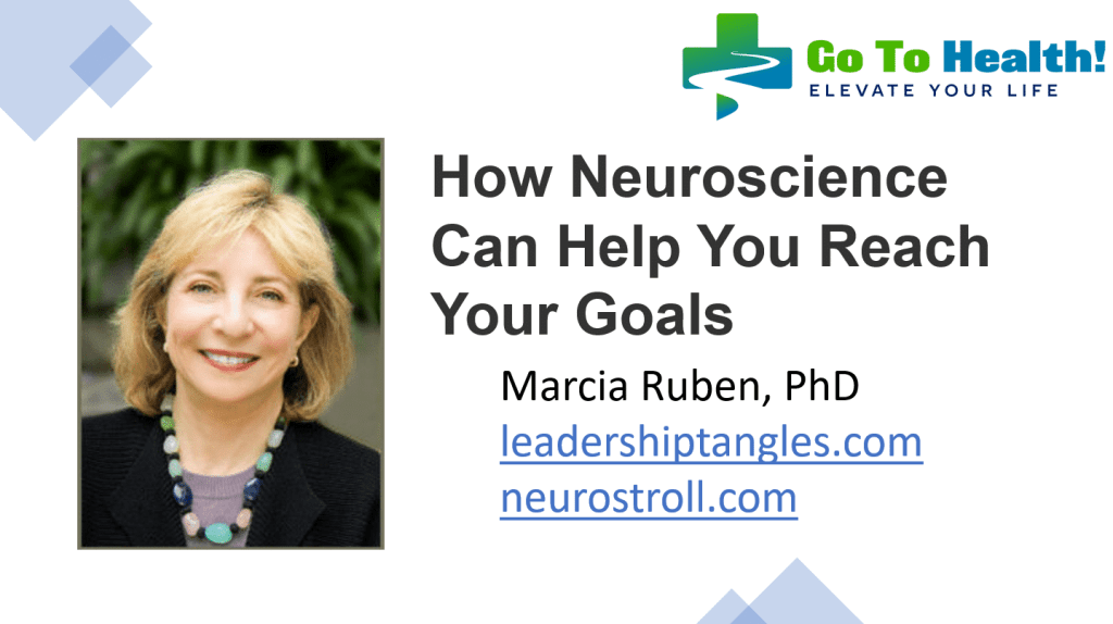 How Neuroscience Can Help You Reach Your Goals - Marcia Ruben, PhD