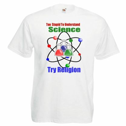 Too Stupid For Science Try Religion Unisex White T-Shirt