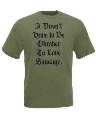 Oktoberfest Doesn't Have to be Oktober to Love Sausage Olive Green T-Shirt