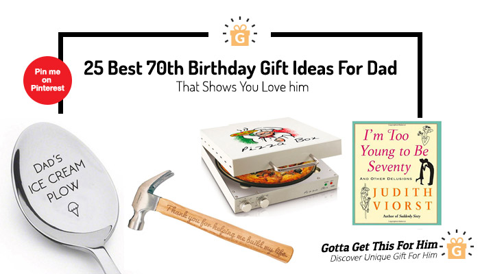 25 Best 70th Birthday Gift Ideas For Dad That Shows You Love Him