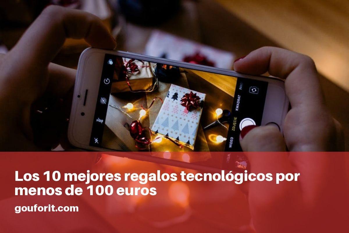 ¿Cuáles son los 10 mejores regalos tecnológicos por menos de 100 euros?