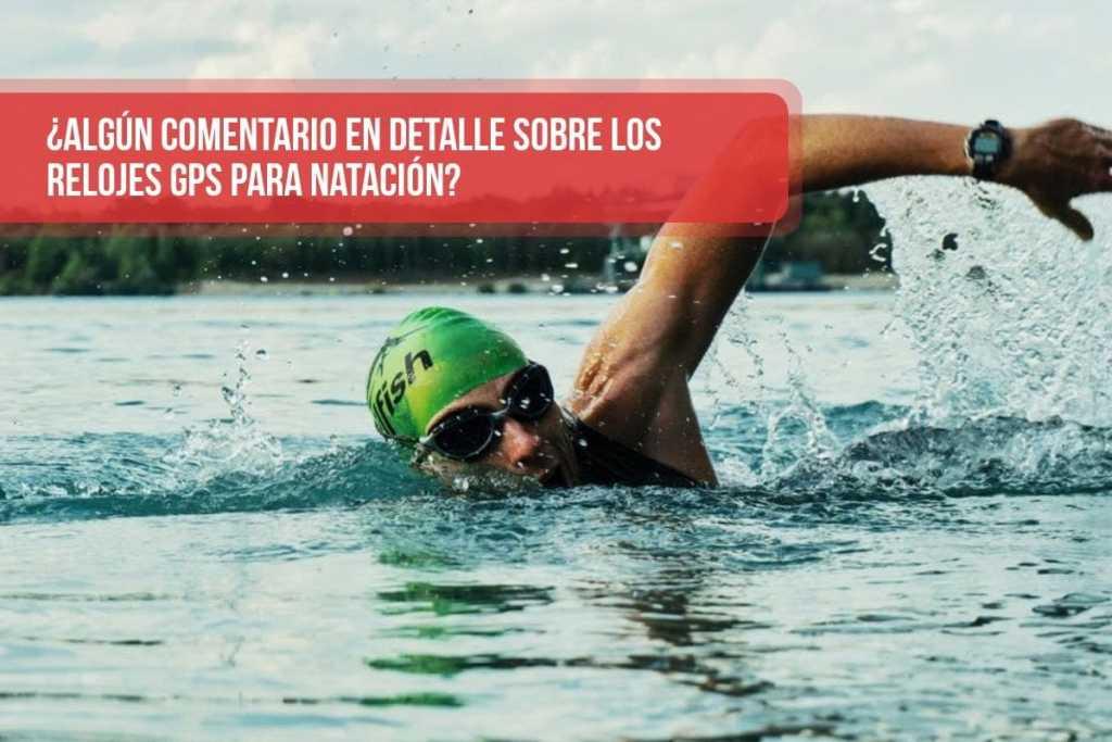 ¿Algún comentario en detalle sobre los relojes GPS para natación?