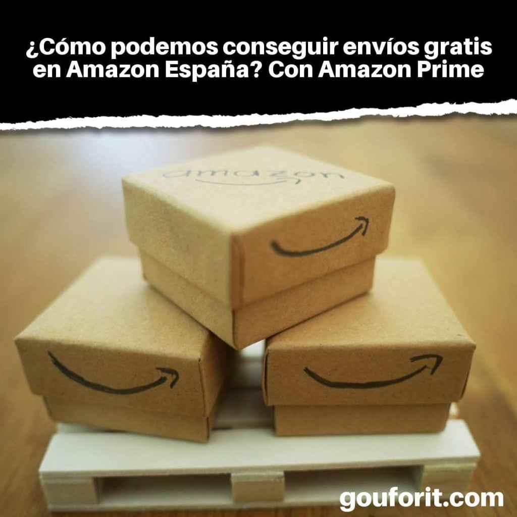 cee841446 ¿Cómo podemos conseguir envíos gratis en Amazon España? Con Amazon Prime