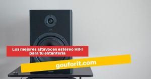 Los mejores altavoces estéreo HIFI para tu estantería