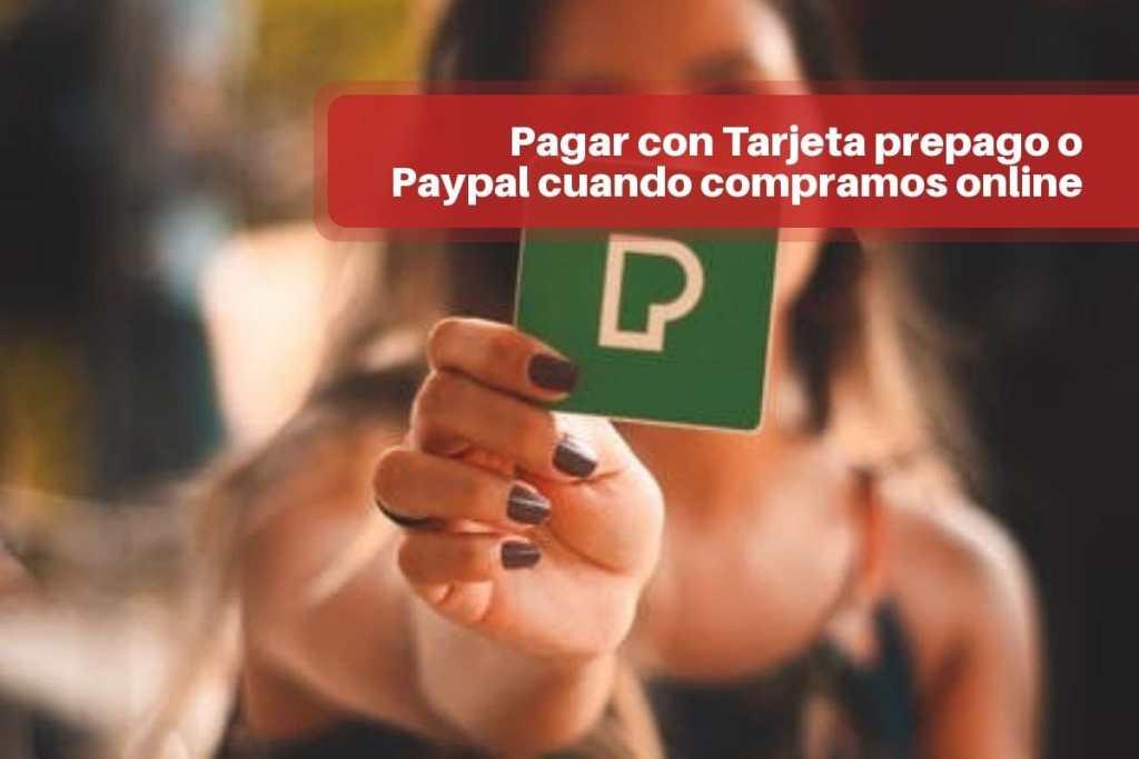 Pagar con Tarjeta prepago o Paypal cuando compramos online