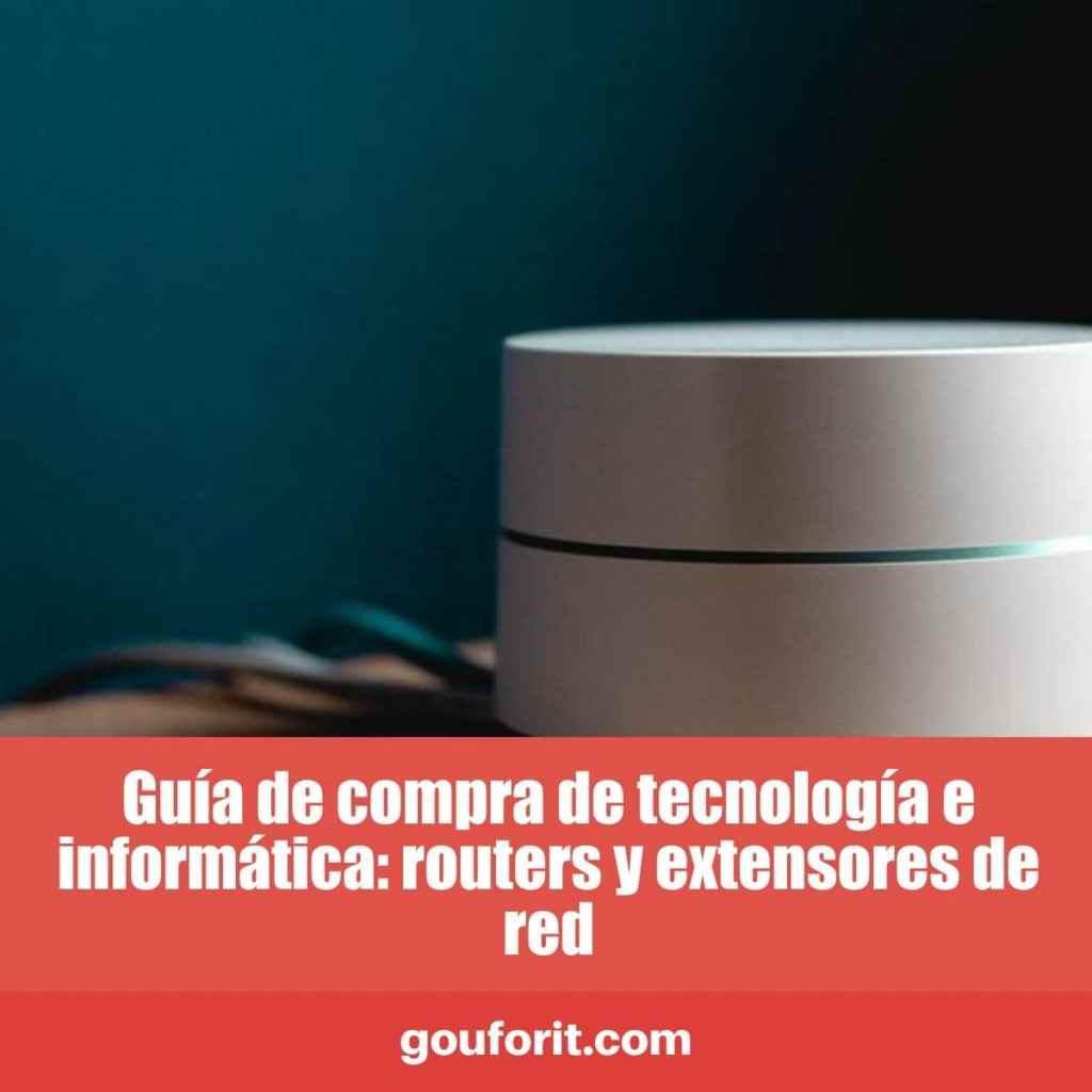Guía de compra de tecnología e informática: routers y extensores de red