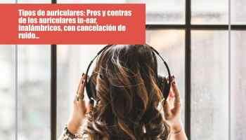 Pros y contras de los distintos tipos de auriculares