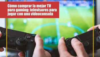 Cómo comprar la mejor TV para gaming: televisores para jugar con una videoconsola